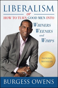 Liberalism or how to turn good men into whiners, weenies and wimps /  Burgess Owens. - Burgess Owens.