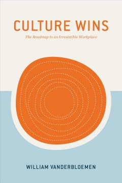Culture Wins : The Roadmap to an Irresistible Workplace / William Vanderbloemen.