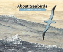 About seabirds : a guide for children / Cathryn Sill ; illustrated by John Sill. - Cathryn Sill ; illustrated by John Sill.