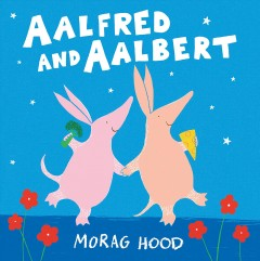 Aalfred and Aalbert /  [written and illustrated by] Morag Hood. - [written and illustrated by] Morag Hood.