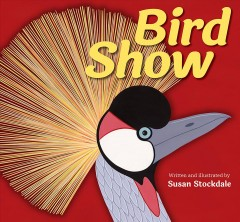 Bird show /  written and illustrated by Susan Stockdale. - written and illustrated by Susan Stockdale.