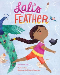 Lali's feather /  written by Farhana Zia ; illustrated by Stephanie Fizer Coleman. - written by Farhana Zia ; illustrated by Stephanie Fizer Coleman.