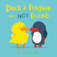 Duck & Penguin are NOT friends /  Julia Woolf. - Julia Woolf.
