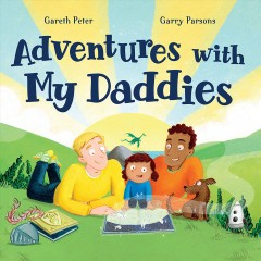 Adventures with my daddies /  written by Gareth Peter ; illustrated by Garry Parsons. - written by Gareth Peter ; illustrated by Garry Parsons.