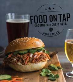 Food on tap : cooking with craft beer / Lori Rice.
