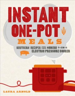 Instant one-pot meals : Southern recipes for the modern 7-in-1 electric pressure cooker / Laura Arnold.