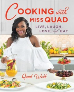 Cooking with Miss Quad : live, love, laugh and eat / Quad Webb ; foreword by Pat Neely.