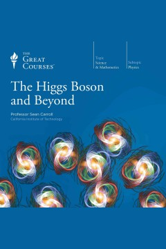 The higgs boson and beyond /  Sean Carroll.