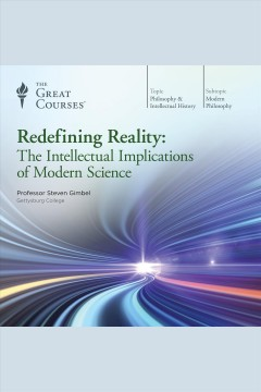 Redefining reality : the intellectual implications of modern science / Steven Gimbel.