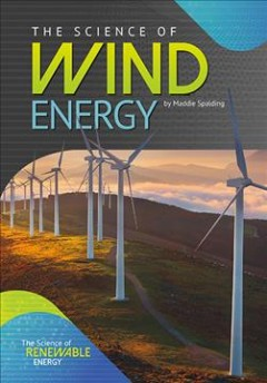 The science of wind energy /  by Maddie Spalding.