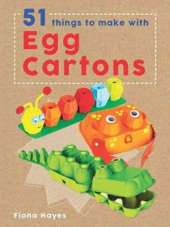 51 things to make with egg cartons /  Fiona Hayes ; illustrator: Tom Connell. - Fiona Hayes ; illustrator: Tom Connell.