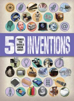 50 things you should know about inventions /  by Clive Gifford. - by Clive Gifford.