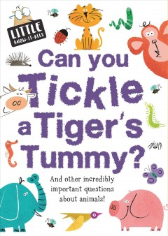 Can you tickle a tiger's tummy? /  Sue Nicholson ; illustrated by Lalalimola. - Sue Nicholson ; illustrated by Lalalimola.