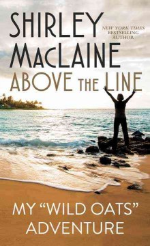 Above the line : my Wild oats adventure / Shirley MacLaine. - Shirley MacLaine.