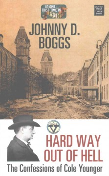 Hard way out of hell : the confessions of Cole Younger / Johnny D. Boggs. - Johnny D. Boggs.