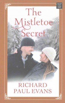 The mistletoe secret /  Richard Paul Evans. - Richard Paul Evans.