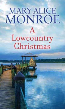 A lowcountry Christmas /  Mary Alice Monroe.