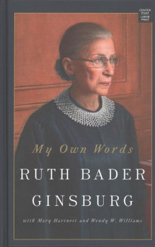 My own words /  Ruth Bader Ginsburg with Mary Hartnett and Wendy W. Williams. - Ruth Bader Ginsburg with Mary Hartnett and Wendy W. Williams.