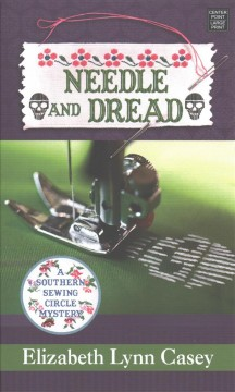 Needle and dread /  Elizabeth Lynn Casey. - Elizabeth Lynn Casey.