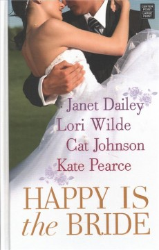 Happy is the bride /  Janet Dailey, Lori Wilde, Cat Johnson, Kate Pearce. - Janet Dailey, Lori Wilde, Cat Johnson, Kate Pearce.
