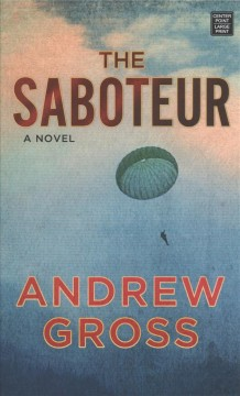 The saboteur /  Andrew Gross.