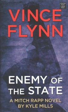 Enemy of the state /  a Mitch Rapp novel by Kyle Mills. - a Mitch Rapp novel by Kyle Mills.