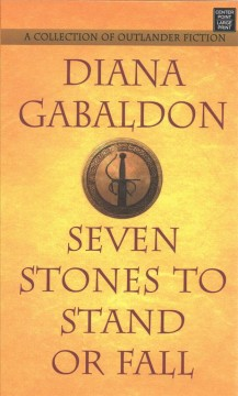 Seven stones to stand or fall : a collection of Outlander fiction / Diana Gabaldon. - Diana Gabaldon.