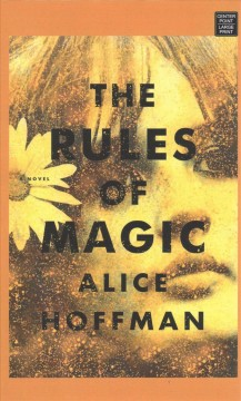 The rules of magic /  Alice Hoffman. - Alice Hoffman.