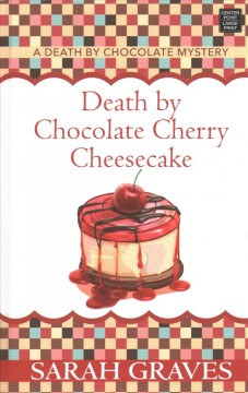 Death by chocolate cherry cheesecake /  Sarah Graves.
