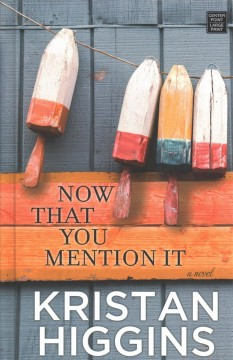 Now that you mention it /  Kristan Higgins. - Kristan Higgins.