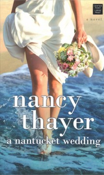 A Nantucket wedding : a novel / Nancy Thayer. - Nancy Thayer.