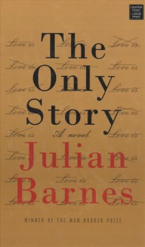 The only story /  Julian Barnes.