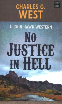 No justice in hell /  Charles G. West.