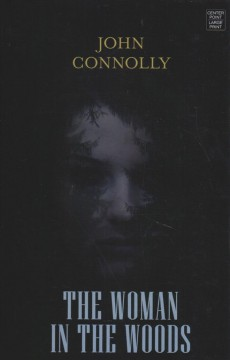 The woman in the woods /  John Connolly. - John Connolly.