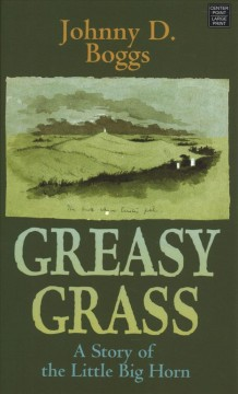 Greasy grass : a story of the Little Big Horn / Johnny D. Boggs. - Johnny D. Boggs.