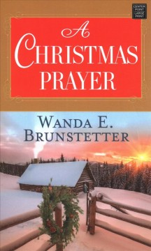 A Christmas prayer : a cross-country journey in 1850 leads to high mountain danger and romance / Wanda E. Brunstetter.