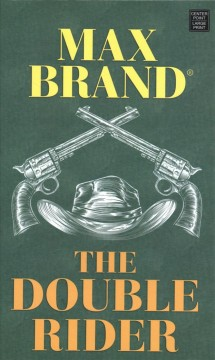 The double rider : a western story / Max Brand®.
