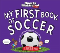 My first book of soccer /  by Beth Buggler and Mark Bechtel ; illustrations by Bill Hinds. - by Beth Buggler and Mark Bechtel ; illustrations by Bill Hinds.