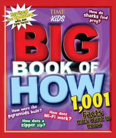 Big book of how /  James Buckley, Jr. (sports, buildings, home technology, space), Michael Centore (science, computer technology, just for fun), Cari Jackson (animals, transportation, the human body, you and your world). - James Buckley, Jr. (sports, buildings, home technology, space), Michael Centore (science, computer technology, just for fun), Cari Jackson (animals, transportation, the human body, you and your world).