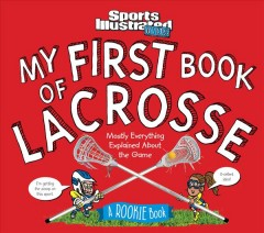 My first  book of lacrosse /  by Beth Bugler and Sam Page ; illustrations by Bill Hinds. - by Beth Bugler and Sam Page ; illustrations by Bill Hinds.