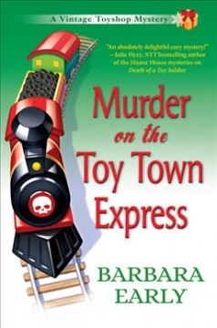 Murder on the Toy Town Express : a Vintage Toyshop mystery / Barbara Early.
