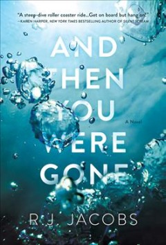 And then you were gone : a novel / R.J. Jacobs.