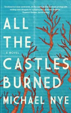 All the castles burned : a novel / Michael Nye. - Michael Nye.