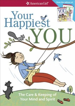 Your happiest you : the care & keeping of your mind and spirit / by Judy Woodburn ; illustrated by Josée Masse ; Jane Annunziata, PsyD, and Lori Gustafson, MS, consultants.