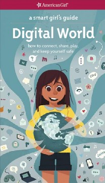 A smart girl's guide. how to connect, share, play, and keep yourself safe / by Carrie Anton ; illustrated by Stevie Lewis.