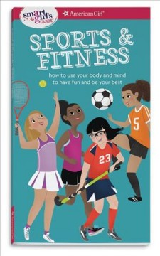 Sports & fitness : how to use your body and mind to play and feel your best / by Therese Kauchak Maring ; illustrated by Brenna Hansen, with Caroline Silby, PhD, sport psychologist.