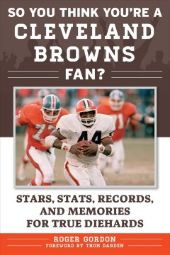So you think you're a Cleveland Browns fan? : stars, stats, records, and memories for true diehards / Roger Gordon, foreword by Thom Darden.