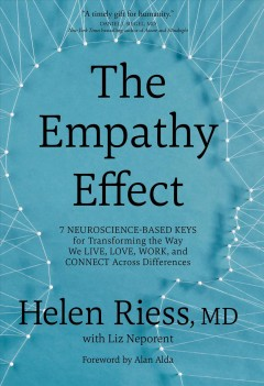 The empathy effect : seven neuroscience-based keys for transforming the way we live, love, work, and connect across differences / Helen Riess with Liz Neporent ; foreword by Alan Alda. - Helen Riess with Liz Neporent ; foreword by Alan Alda.