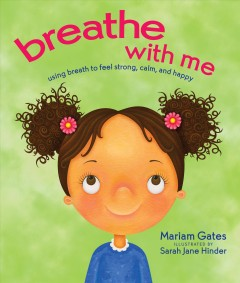 Breathe with me : using breath to feel strong, calm, and happy / by Mariam Gates ; illustrated by Sarah Jane Hinder. - by Mariam Gates ; illustrated by Sarah Jane Hinder.