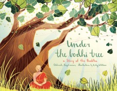 Under the Bodhi Tree : a story of the Buddha / Deborah Hopkinson ; illustrated by Kailey Whitman. - Deborah Hopkinson ; illustrated by Kailey Whitman.